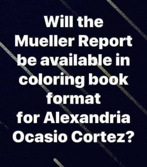 Coloring Book: Will the  Mueller Report  be available in  coloring book  format  for Alexandria  Ocasio Cortez?