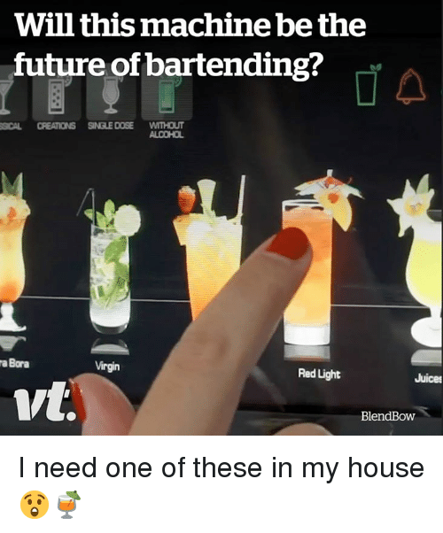 Future, My House, and Virgin: Will this machine be the  future of bartending?  SICAL CREATIONS SINGLE DOSE WITHOUT  ALCOHOL  a Bora  Virgin  Red Light  Juices  vt.  BlendBow I need one of these in my house 😲🍹