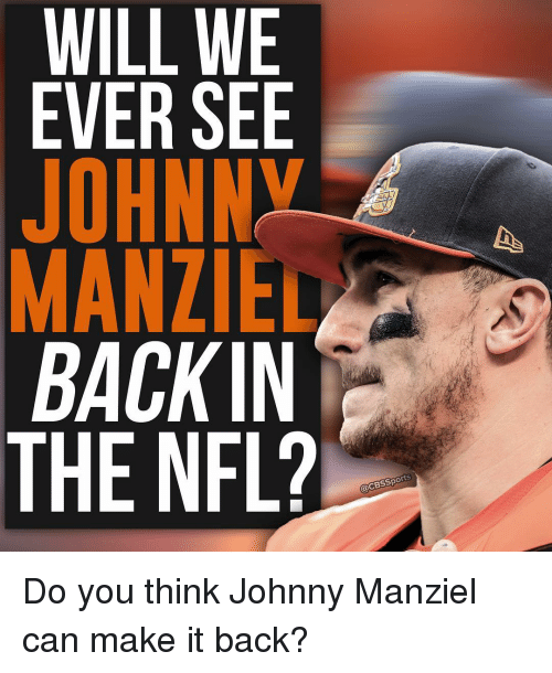Johnny Manziel, Memes, and 🤖: WILL WE  EVER SEE  JOHNNY  BACK IN  THE NFL?  orts Do you think Johnny Manziel can make it back?