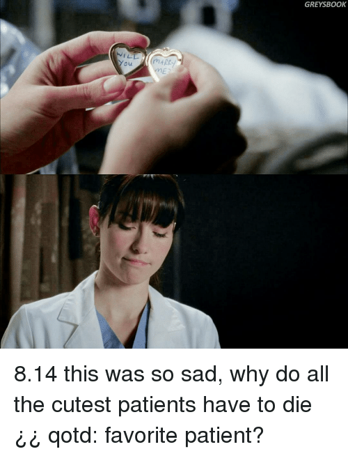 Favorited: WILL  You  GREYS BOOK 8.14 this was so sad, why do all the cutest patients have to die¿¿ qotd: favorite patient?