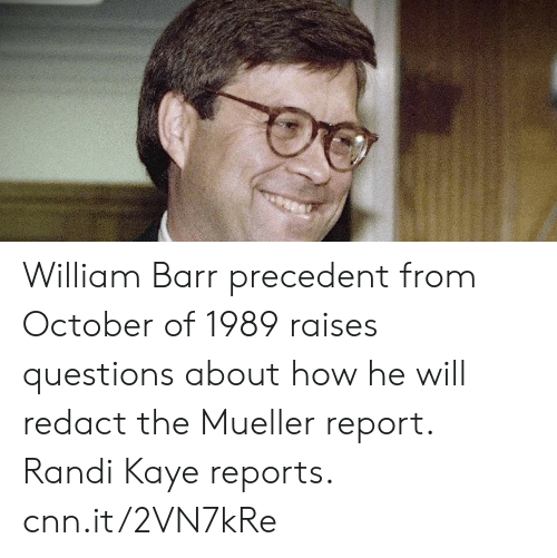 cnn.com, Memes, and 🤖: William Barr precedent from October of 1989 raises questions about how he will redact the Mueller report.  Randi Kaye reports. cnn.it/2VN7kRe