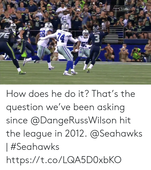 the question: WILSON  74  75  स  ECRSTARA How does he do it?  That's the question we've been asking since @DangeRussWilson hit the league in 2012.  @Seahawks | #Seahawks https://t.co/LQA5D0xbKO