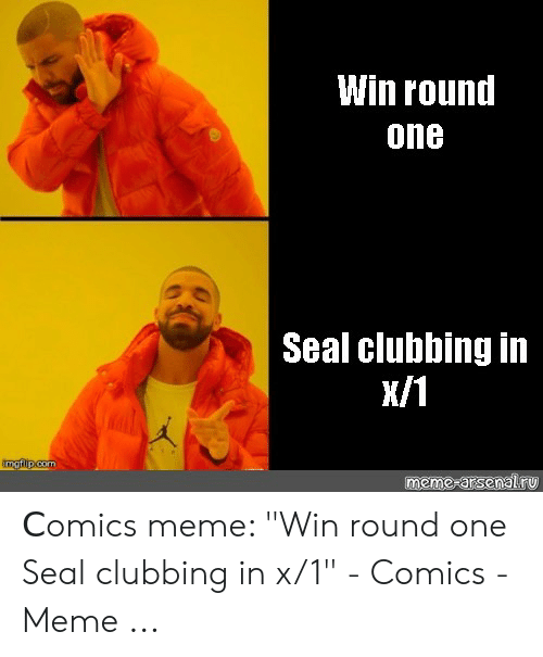 Win Round One Seal Clubbing in X1 Imgilip Com Meme-Arsenalru