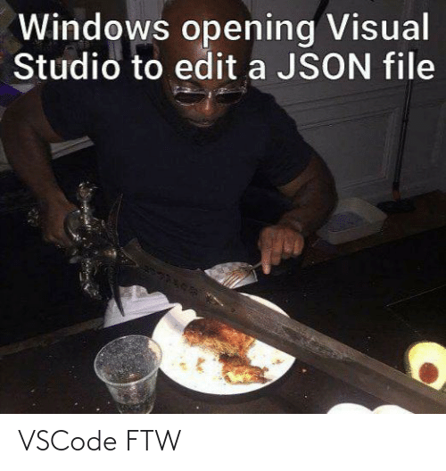 File: Windows opening Visual  Studio to edit a JSON file VSCode FTW