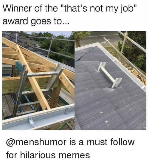 "Memes, Hilarious, and 🤖: Winner of the ""that's not my job""  award goes to.. @menshumor is a must follow for hilarious memes"