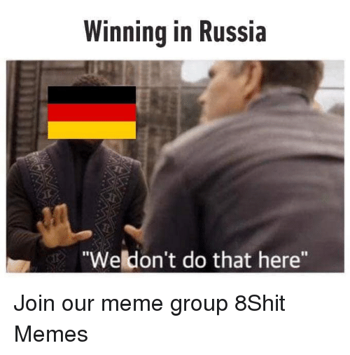 "Meme, Memes, and Russia: Winning in Russia  ""Weldon't do that here"" Join our meme group 8Shit Memes"