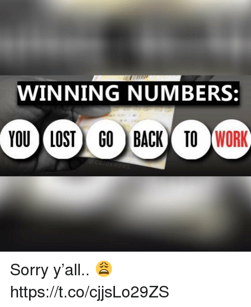 Sorry, Yo, and Lost: WINNING NUMBERS:  YO LOST) GO ) BACK TO IWORK Sorry y'all.. 😩 https://t.co/cjjsLo29ZS