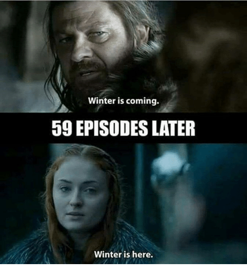 winter is here: Winter is coming.  59 EPISODES LATER  Winter is here.