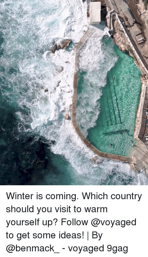 9gag, Memes, and Winter: Winter is coming. Which country should you visit to warm yourself up? Follow @voyaged to get some ideas! | By @benmack_ - voyaged 9gag
