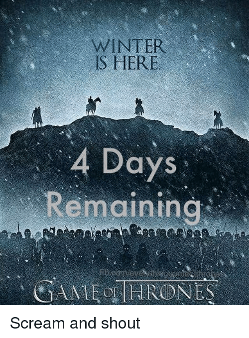 winter is here: WINTER  IS HERE  4 Days  Remainine Scream and shout
