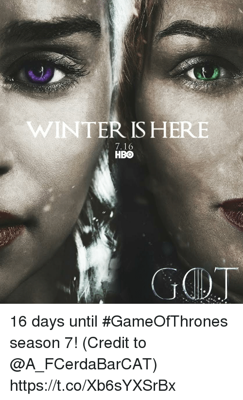winter is here: WINTER IS HERE  7.16  HBO 16 days until #GameOfThrones season 7! (Credit to @A_FCerdaBarCAT) https://t.co/Xb6sYXSrBx