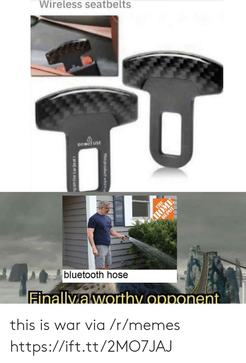 opponent: Wireless seatbelts  DONOT USE  THE  HOME  DEPOT  bluetooth hose  Finallyaworthy opponent  th product wh  g am the Car Se at this is war via /r/memes https://ift.tt/2MO7JAJ