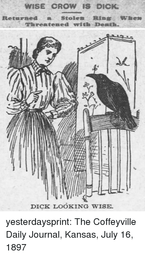 Tumblr, Blog, and Death: WISE CROW IS DICK  Returned a Stole Rin whene  Threatened with Death.   DICK LOOKING WISE. yesterdaysprint:    The Coffeyville Daily Journal, Kansas, July 16, 1897