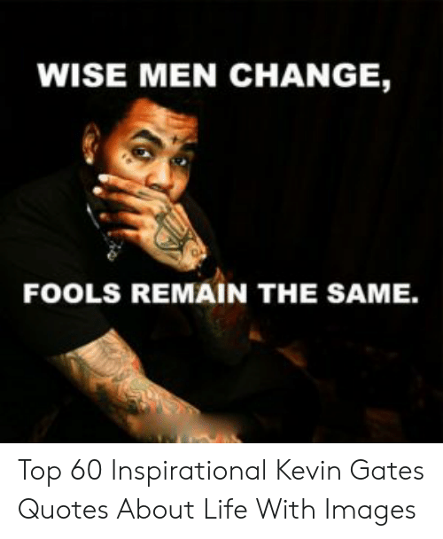 WISE MEN CHANGE FOOLS REMAIN THE SAME Top 60 Inspirational ...