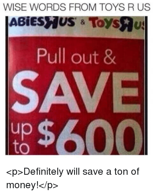 Toys R Us: WISE WORDS FROM TOYS R US  Pull out 8  SAVE  up  to <p>Definitely will save a ton of money!</p>