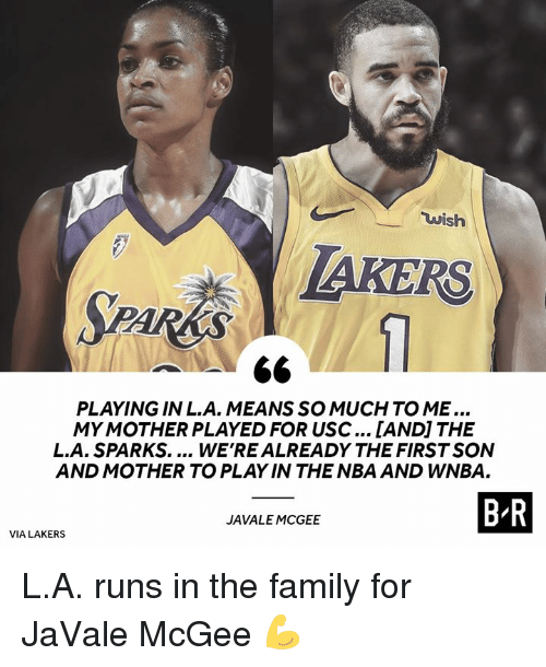 USC: wish  AKERS  PLAYING IN L.A. MEANSSO MUCH TO ME...  MY MOTHER PLAYED FOR USC... [ANDI THE  L.A. SPARKS.... WE'REALREADY THE FIRST SON  AND MOTHER TO PLAY IN THE NBA AND WNBA.  B R  JAVALE MCGEE  VIA LAKERS L.A. runs in the family for JaVale McGee 💪