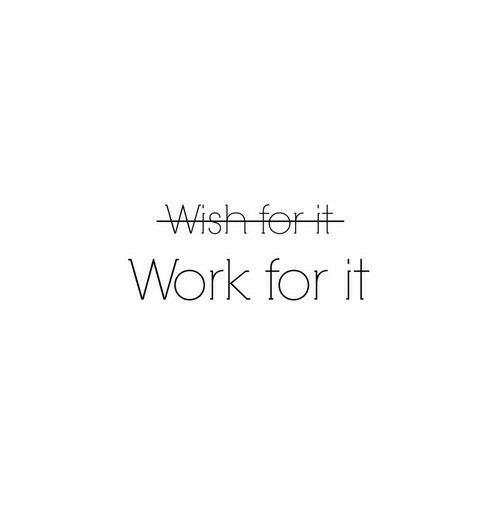 Work, For, and Wish: Wish for it  Work fort