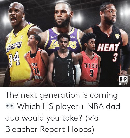 the next generation: wish  HEAT  AKRS  34  3  EITI ELIE  TUFF  24  GRDXAD  B R  HOOPS  B LUw The next generation is coming 👀 Which HS player + NBA dad duo would you take?  (via Bleacher Report Hoops)