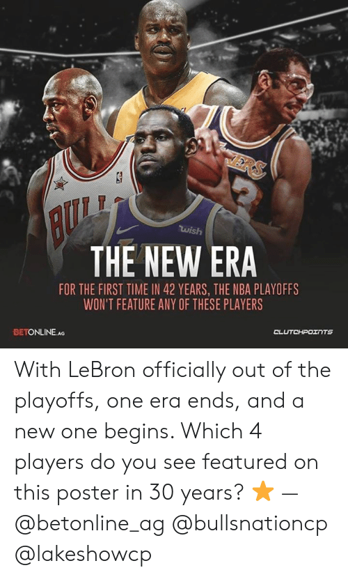 Nba, Lebron, and Nba Playoffs: wish  THE NEW ERA  FOR THE FIRST TIME IN 42 YEARS, THE NBA PLAYOFFS  WON'T FEATURE ANY OF THESE PLAYERS  BETONLINE.AG With LeBron officially out of the playoffs, one era ends, and a new one begins. Which 4 players do you see featured on this poster in 30 years? ⭐ — @betonline_ag @bullsnationcp @lakeshowcp
