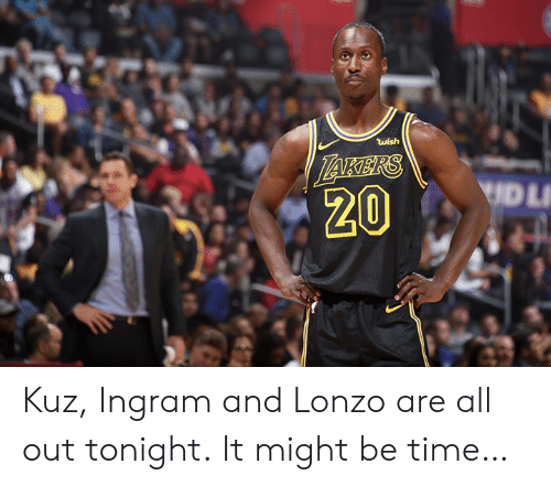 ingram: wish  UDL  20 Kuz, Ingram and Lonzo are all out tonight.  It might be time…