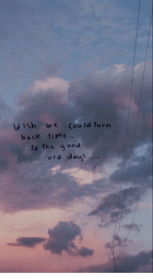 Time, Back, and Goo: wish we Cou ld turn  back time..  to the goo d  oid das