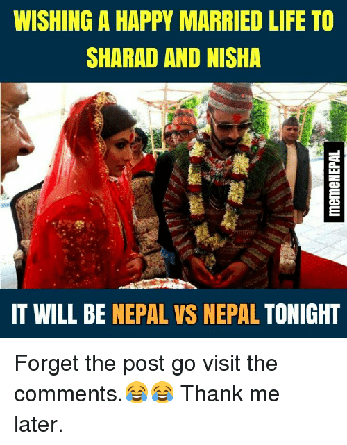 Married Life: WISHING A HAPPY MARRIED LIFE TO  SHARAD AND NISHA  IT WILL BE NEPAL VS NEPAL TONIGHT Forget the post go visit the comments.😂😂 Thank me later.