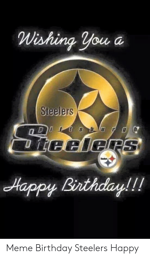 25 Best Memes About Steelers Happy Birthday Images Steelers