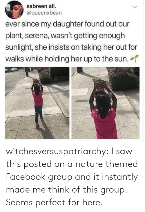 Saw: witchesversuspatriarchy:  I saw this posted on a nature themed Facebook group and it instantly made me think of this group. Seems perfect for here.