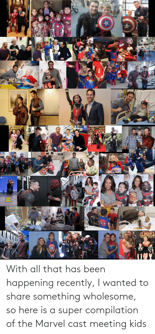 compilation: With all that has been happening recently, I wanted to share something wholesome, so here is a super compilation of the Marvel cast meeting kids