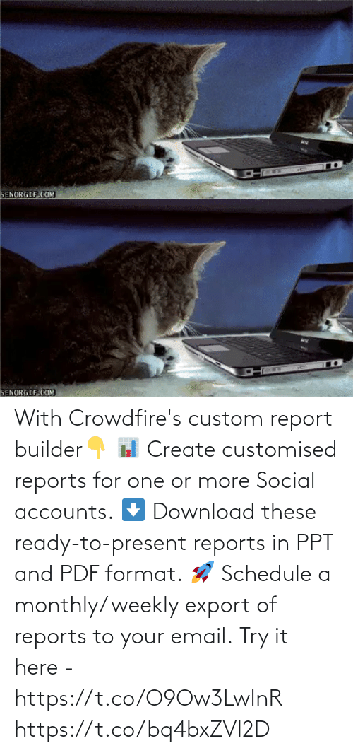 Email: With Crowdfire's custom report builder👇 📊 Create customised reports for one or more Social accounts. ⬇️ Download these ready-to-present reports in PPT and PDF format. 🚀 Schedule a monthly/ weekly export of reports to your email.  Try it here - https://t.co/O9Ow3LwInR https://t.co/bq4bxZVI2D