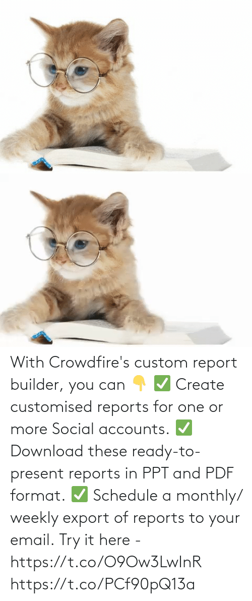 Email: With Crowdfire's custom report builder, you can 👇 ✅ Create customised reports for one or more Social accounts. ✅ Download these ready-to-present reports in PPT and PDF format. ✅ Schedule a monthly/ weekly export of reports to your email.  Try it here - https://t.co/O9Ow3LwInR https://t.co/PCf90pQ13a