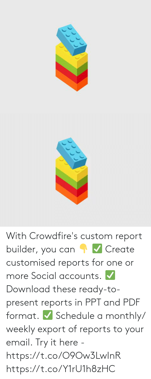 Email: With Crowdfire's custom report builder, you can 👇 ✅ Create customised reports for one or more Social accounts. ✅ Download these ready-to-present reports in PPT and PDF format. ✅ Schedule a monthly/ weekly export of reports to your email.  Try it here - https://t.co/O9Ow3LwInR https://t.co/Y1rU1h8zHC
