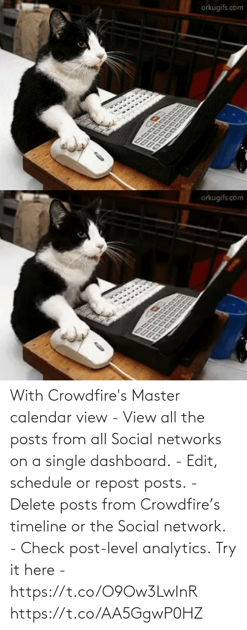 Schedule: With Crowdfire's Master calendar view - View all the posts from all Social networks on a single dashboard. - Edit, schedule or repost posts. - Delete posts from Crowdfire's timeline or the Social network. - Check post-level analytics.  Try it here - https://t.co/O9Ow3LwInR https://t.co/AA5GgwP0HZ