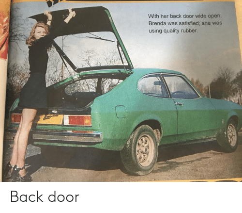 rubber: With her back door wide open,  Brenda was satisfied; she was  using quality rubber.  ongstone Back door