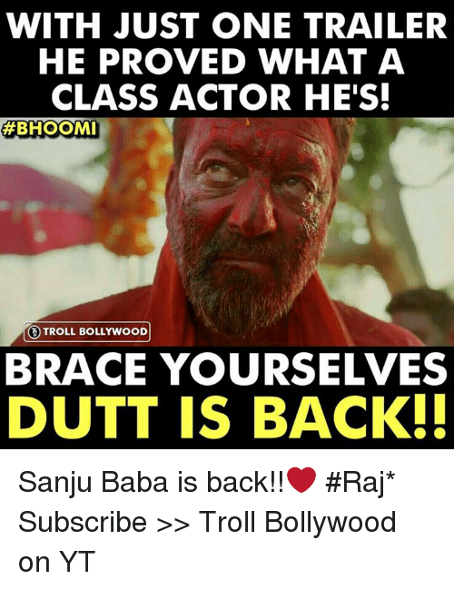 Backes: WITH JUST ONE TRAILER  HE PROVED WHAT A  CLASS ACTOR HE'S  BHOOMI  ③ TROLL BOLLYWOOD!  BRACE YOURSELVES  DUTT IS BACK. Sanju Baba is back!!❤  #Raj*  Subscribe >> Troll Bollywood on YT