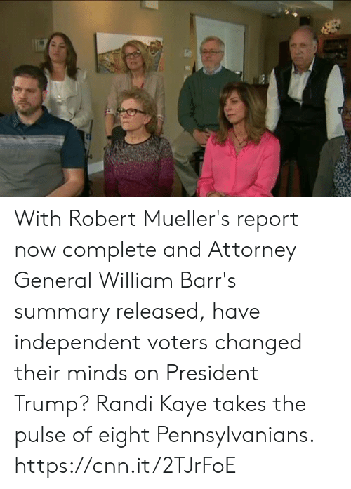 cnn.com, Memes, and Trump: With Robert Mueller's report now complete and Attorney General William Barr's summary released, have independent voters changed their minds on President Trump? Randi Kaye takes the pulse of eight Pennsylvanians. https://cnn.it/2TJrFoE