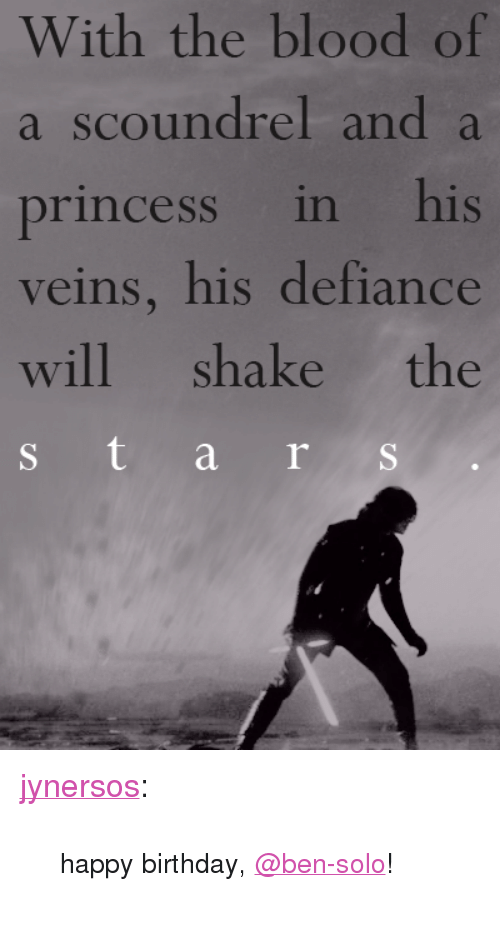 """Defiance: With the blood of  a scoundrel and a  princess in his  veins, his defiance  will shake the <p><a href=""""https://jynersos.tumblr.com/post/173102411050/happy-birthday-ben-solo"""" class=""""tumblr_blog"""" target=""""_blank"""">jynersos</a>:</p> <blockquote><p><small>happy birthday,<a href=""""https://tmblr.co/mvdeNnzAl0lHNOSGn0cjTiA"""" target=""""_blank"""">@ben-solo</a>!</small></p></blockquote>"""