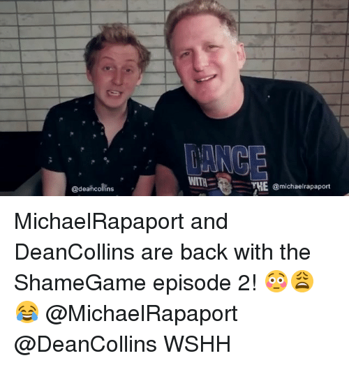episode 2: WITH  THE @michaelrapaport  @deancollins MichaelRapaport and DeanCollins are back with the ShameGame episode 2! 😳😩😂 @MichaelRapaport @DeanCollins WSHH