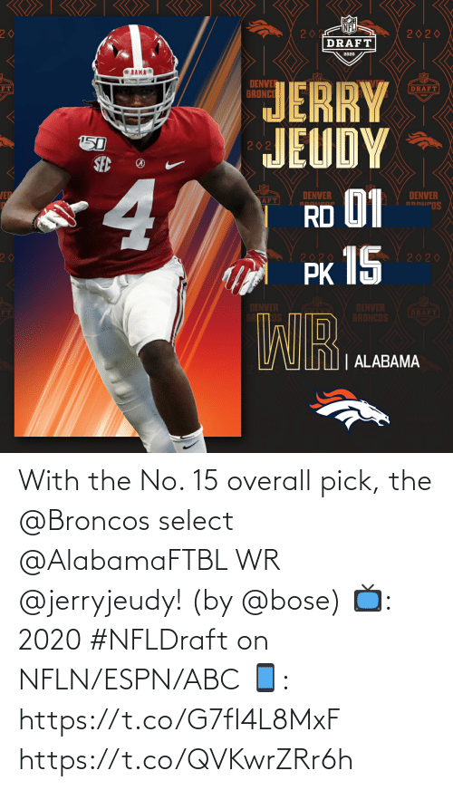 Abc, Espn, and Memes: With the No. 15 overall pick, the @Broncos select @AlabamaFTBL WR @jerryjeudy!   (by @bose)  📺: 2020 #NFLDraft on NFLN/ESPN/ABC 📱: https://t.co/G7fI4L8MxF https://t.co/QVKwrZRr6h