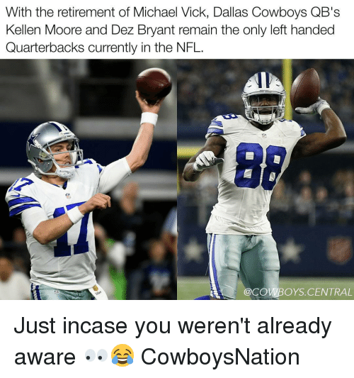 Dallas Cowboy: With the retirement of Michael Vick, Dallas Cowboys QB's  Kellen Moore and Dez Bryant remain the only left handed  Quarterbacks currently in the NFL.  @COWBOYS CENTRAL Just incase you weren't already aware 👀😂 CowboysNation