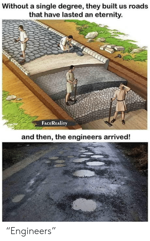 "Built: Without a single degree, they built us roads  that have lasted an eternity.  FACEREALITY  and then, the engineers arrived! ""Engineers"""