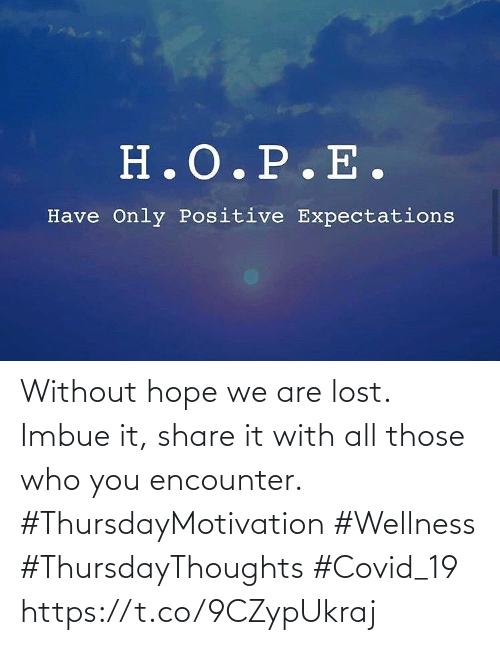Wellness: Without hope we are lost.  Imbue it, share it with all those who you encounter.  #ThursdayMotivation #Wellness  #ThursdayThoughts #Covid_19 https://t.co/9CZypUkraj