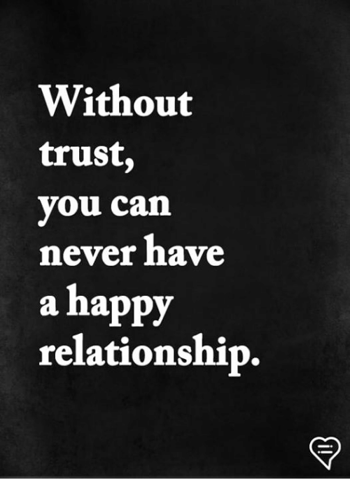 Memes, Happy, and Never: Without  trust,  you can  never have  a happy  relationship.