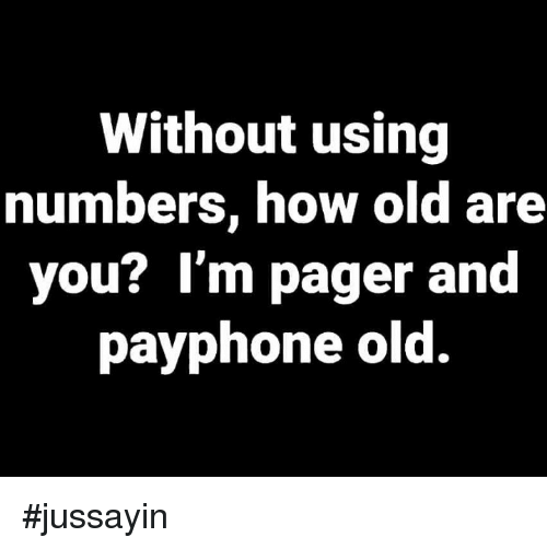 Dank, Old, and 🤖: Without using  numbers, how old are  you? l'm pager and  payphone old. #jussayin