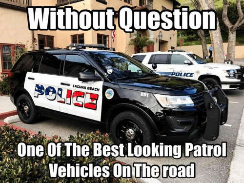 Memes, Beach, and Best: withoutouestion  OLICE  LAGUNA BEACH  One Of The Best Looking Patro  Vehicles un