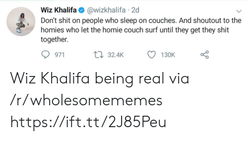 Homie, Shit, and Wiz Khalifa: Wiz Khalifa@wizkhalifa 2d  Don't shit on people who sleep on couches. And shoutout to the  homies who let the homie couch surf until they get they shit  together  971  32.4K  130K Wiz Khalifa being real via /r/wholesomememes https://ift.tt/2J85Peu