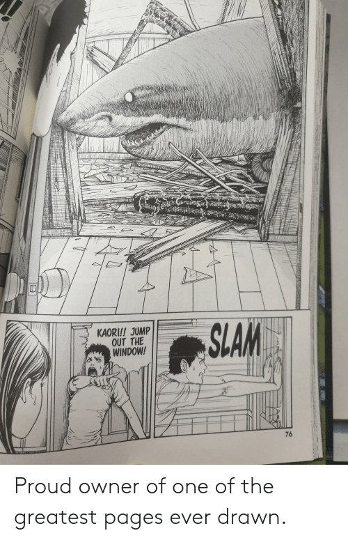 Proud, Pages, and One: wME  SLAM  KAORI!! JUMP  OUT THE  WINDOW!  76 Proud owner of one of the greatest pages ever drawn.