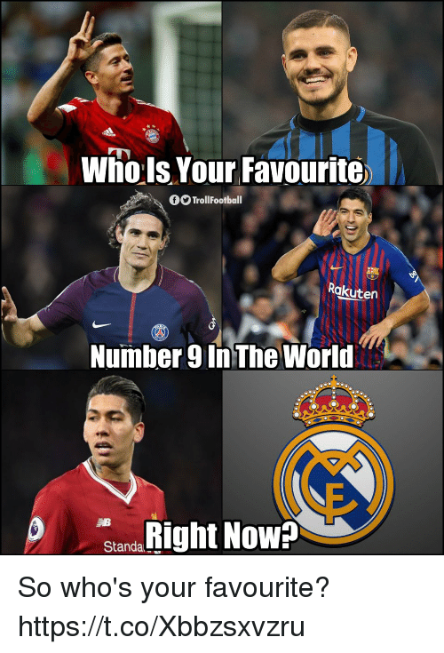 Number 9: wno Is Your Favourite  TrollFootball  Rakuten  Number 9 in The World  Rigt Now  Standa So who's your favourite? https://t.co/Xbbzsxvzru