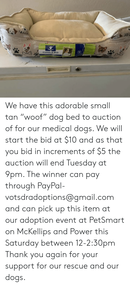 """Dogs, Memes, and Thank You: Wo  Wo  Woof  Woof  toppaw  CUDDLER BED We have this adorable small tan """"woof"""" dog bed to auction of for our medical dogs.  We will start the bid at $10 and as that you bid in increments of $5 the auction will end Tuesday at 9pm.  The winner can pay through PayPal- votsdradoptions@gmail.com and can pick up this item at our adoption event at PetSmart on McKellips and Power this Saturday between 12-2:30pm Thank you again for your support for our rescue and our dogs."""