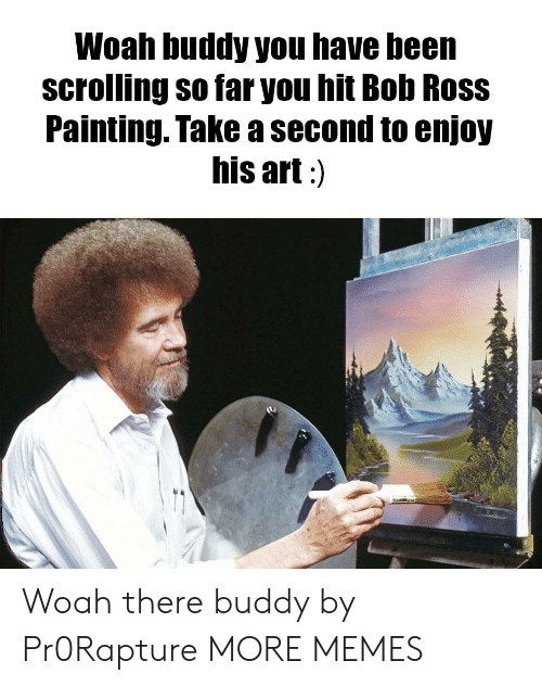 Dank, Memes, and Target: Woah buddy you have been  scrolling so far you hit Bob Ross  Painting. Take a second to enjoy  his art:) Woah there buddy by Pr0Rapture MORE MEMES